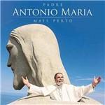 Padre Antonio Maria - Mais Perto