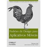 Padrões de Design para Aplicativos Móveis: Padrões de Interface de Usuário para IOS, Android e Outros