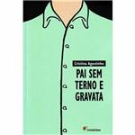 Pai Sem Terno e Gravata Ed3 1ª Ed