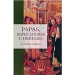 Papas, Imperadores e Hereges na Idade Média
