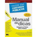 Passe em Concursos Públicos - Manual de Dicas - Delegado de Polícia Civil e Federal 2ª Ed