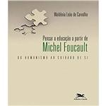 Pensar a Educacao a Partir de Michel Foucault - do Humanismo ao Cuidado de Si