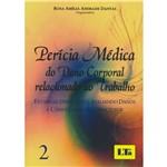 Perícia Médica do Dano Corporal Relacionado ao Trabalho: Vol.2