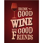 Placa Decorativa 24,5X19,5cm Drink Good Wine White Good Friends LPMC-046 - Litocart