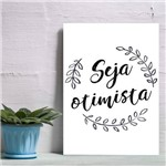 Placa Decorativa Frases de Motivação Seja Otimista 30x40cm