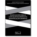 Polícia Judiciária e Atuação da Defesa na Investigação Criminal
