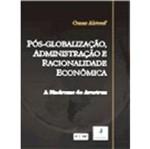 Pós Globalização Administração e Racionalidade Econômica