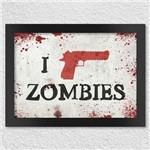 Poster com Moldura I Kill Zombies - Pistola