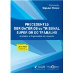 Precedentes Obrigatórios do Tribunal Superior do Trabalho Anotados e Organizados por Assunto (2018)