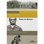 Preto no Branco - Raça e Nacionalidade no Pensamento Brasileiro (1870-1930)