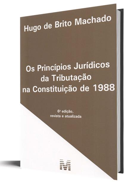 Princípios Jurídicos da Tributação na Constituição de 1988 - 6ª Edição