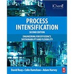 Process Intensification: Engineering For Efficiency, Sustainability And Flexibility (Revised)