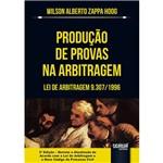 Produção de Provas na Arbitragem - Lei de Arbitragem 9.307/1996 - de Acordo com a Lei de Arbitragem e o Novo CPC