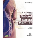 Professora e o Nobel, a - Gabriel Garcia Marquez