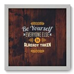 Quadro com Moldura - 33x33 - Be Yourself - N1047