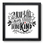 Quadro com Moldura - 33x33 - Being Kind - N3045