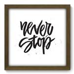 Quadro com Moldura - 33x33 - Never Stop - N2055