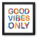 Quadro Decorativo Good Vibes Only N6001 33cm X 33cm