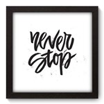 Quadro Decorativo Never Stop N5002 22cm X 22cm
