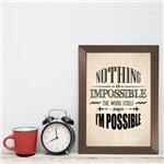 Quadro Frase Nothing Is Impossible 22x32cm Moldura Marrom