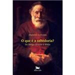 Que é a Sabedoria, o - do Antigo Oriente Á Bíblia - 1ª Ed.