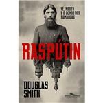 Raspútin - Fé, Poder e o Declínio dos Románov - 1ª Ed.