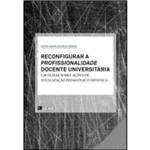 Reconfigurar a Profissionalidade Docente Universitária - um Olhar Sobre Ações de Atualizacão Pedagógico-didática
