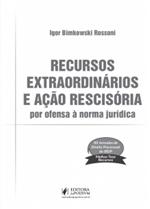 Recursos Extraordinários e Ação Rescisória por Ofensa à Norma Jurídica (2019)