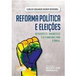 Reforma Política e Eleições - Retrospecto, Diagnóstico e Alternativas para o Brasil