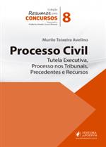 Resumos para Concursos - V.8 - Processo Civil - Tutela Executiva, Processo Nos Tribunais, Precedentes e Recursos (2018)