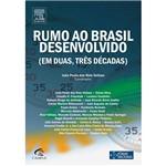 Rumo ao Brasil Desenvolvido (Em Duas, Três Décadas)