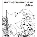Rumos do Jornalismo Cultural