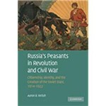 Russia's Peasants In Revolution And Civil War: Citizenship, Identity, And The Creation Of The Soviet State, 1914 1922