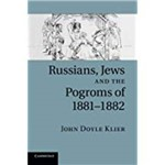Russians, Jews, And The Pogroms Of 1881-1882