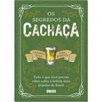 Segredos da Cachaça, Os: Tudo o que Você Precisa Saber Sobre a Bebida Mais Popular do Brasil