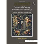 Seventeenth-Century Flemish Garland Paintings: Still Life, Vision, And The Devotional Image