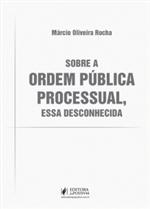 Sobre a Ordem Pública Processual, Essa Desconhecida (2019)