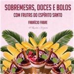 Sobremesas, Doces e Bolos com Frutas do Espírito Santo - 40 Receitas e Etiqueta