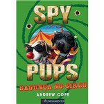 Spy Pups - Bagunça no Circo 1ª Ed.