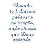Stencil Litoarte 14x14 STA-068 Quando te Faltarem Palavras na Oração, Pode Chora que Deus Entende
