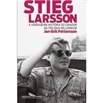 Stieg Larsson - a Verdadeira História do Criador da Trilogia Millennium 1ª Ed.