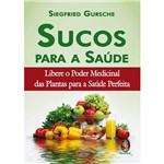 Sucos para a Saúde: Libere o Poder Medicinal das Plantas para a Saúde