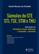 Súmulas do STF, STJ, TSE, STM e TNU - Organizadas por Disciplinas, Temas, Subtemas e Anotadas + Questões (2019)