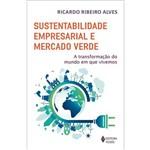 Sustentabilidade Empresarial e Mercado Verde - a Transformação do Mundo em que Vivemos