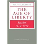 The Age Of Liberty: Sweden 1719 1772 (Revised)