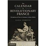 The Calendar In Revolutionary France: Perceptions Of Time In Literature, Culture, Politics