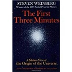 The First Three Minutes: a Modern View Of The Origin Of The Universe (Updated)