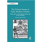 The Printed Image In Early Modern London: Urban Space, Visual Representation, And Social Exchange