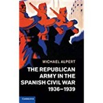 The Republican Army In The Spanish Civil War, 1936 1939