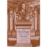 The Royal Image: Representations Of Charles I